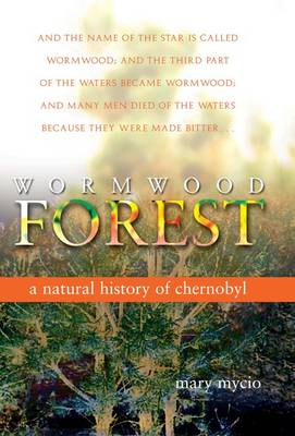 Wormwood Forest: A Natural History of Chernobyl (Paperback)