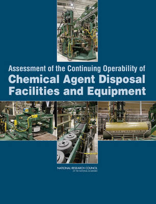 Assessment of the Continuing Operability of Chemical Agent Disposal Facilities and Equipment (Paperback)