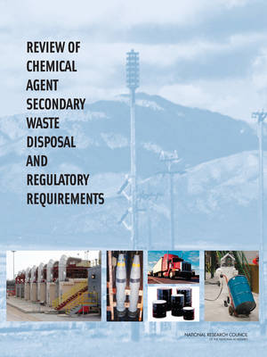 Review of Chemical Agent Secondary Waste Disposal and Regulatory Requirements (Paperback)