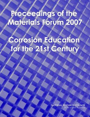 Proceedings of the Materials Forum 2007: Corrosion Education for the 21st Century (Paperback)