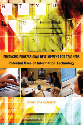 Enhancing Professional Development for Teachers: Potential Uses of Information Technology: Report of a Workshop (Paperback)