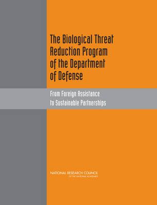 The Biological Threat Reduction Program of the Department of Defense: From Foreign Assistance to Sustainable Partnerships (Paperback)