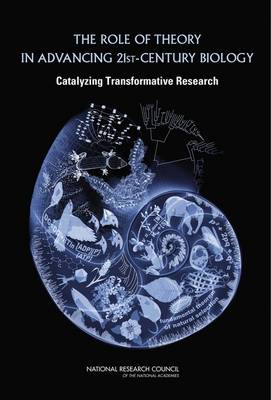 The Role of Theory in Advancing 21st Century Biology: Catalyzing Transformative Research (Paperback)