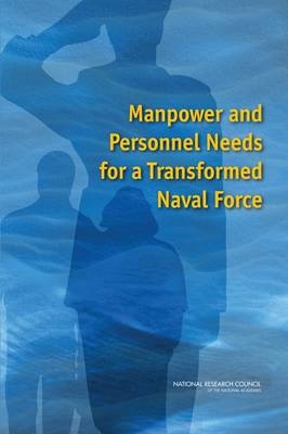 Manpower and Personnel Needs for a Transformed Naval Force (Paperback)