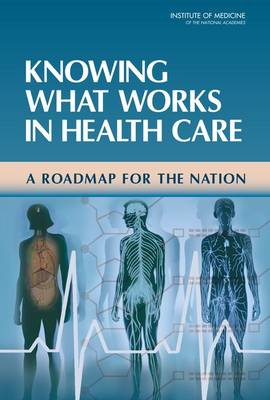 Knowing What Works in Health Care: A Roadmap for the Nation (Hardback)