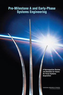 Pre-Milestone A and Early-Phase Systems Engineering: A Retrospective Review and Benefits for Future Air Force Systems Acquisition (Paperback)