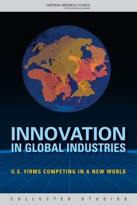 Innovation in Global Industries: U.S. Firms Competing in a New World (Collected Studies) (Paperback)