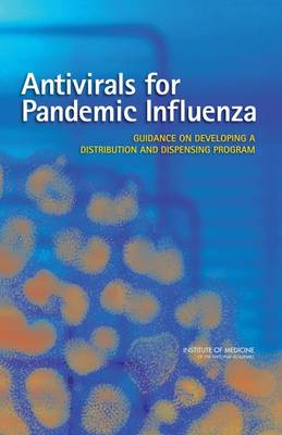 Antivirals for Pandemic Influenza: Guidance on Developing a Distribution and Dispensing Program (Paperback)