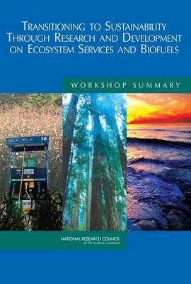 Transitioning to Sustainability Through Research and Development on Ecosystem Services and Biofuels: Workshop Summary (Paperback)