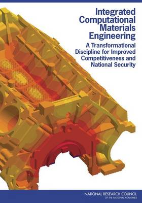 Integrated Computational Materials Engineering: A Transformational Discipline for Improved Competitiveness and National Security (Paperback)