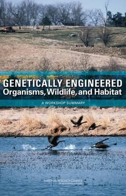 Genetically Engineered Organisms, Wildlife, and Habitat: A Workshop Summary (Paperback)