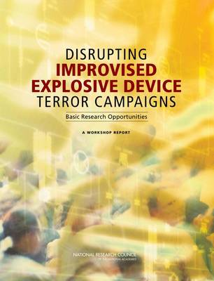 Disrupting Improvised Explosive Device Terror Campaigns: Basic Research Opportunities: A Workshop Report (Paperback)