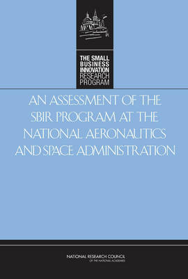 An Assessment of the SBIR Program at the National Aeronautics and Space Administration (Hardback)
