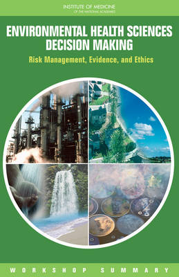 Environmental Health Sciences Decision Making: Risk Management, Evidence, and Ethics: Workshop Summary (Paperback)