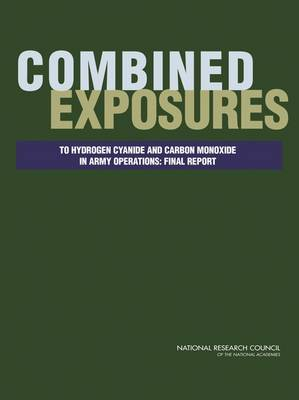 Combined Exposures to Hydrogen Cyanide and Carbon Monoxide in Army Operations: Final Report (Paperback)
