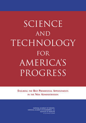 Science and Technology for America's Progress: Ensuring the Best Presidential Appointments in the New Administration (Paperback)