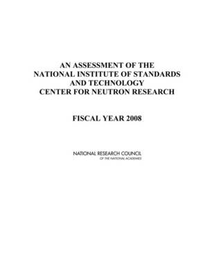 An Assessment of the National Institute of Standards and Technology Center for Neutron Research: Fiscal Year 2008 (Paperback)