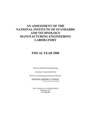 An Assessment of the National Institute of Standards and Technology Manufacturing Engineering Laboratory: Fiscal Year 2008 (Paperback)