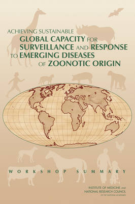 Achieving Sustainable Global Capacity for Surveillance and Response to Emerging Diseases of Zoonotic Origin: Achieving Sustainable Global Capacity for Surveillance and Response to Emerging Diseases of Zoonotic Origin Workshop Summary (Paperback)