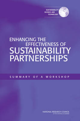 Enhancing the Effectiveness of Sustainability Partnerships: Summary of a Workshop (Paperback)