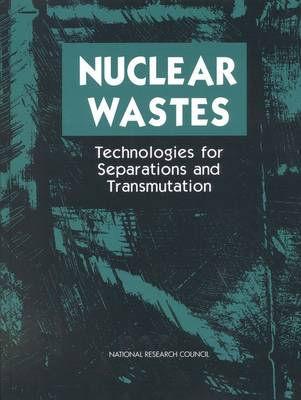 Nuclear Wastes: Technologies for Separations and Transmutation (Paperback)