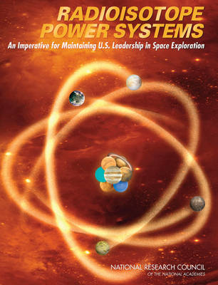 Radioisotope Power Systems: An Imperative for Maintaining U.S. Leadership in Space Exploration (Paperback)