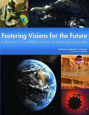 Fostering Visions for the Future: A Review of the NASA Institute for Advanced Concepts (Paperback)