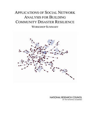 Applications of Social Network Analysis for Building Community Disaster Resilience: Workshop Summary (Paperback)