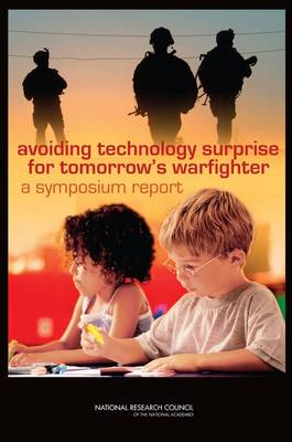 Avoiding Technology Surprise for Tomorrow's Warfighter: A Symposium Report (Paperback)
