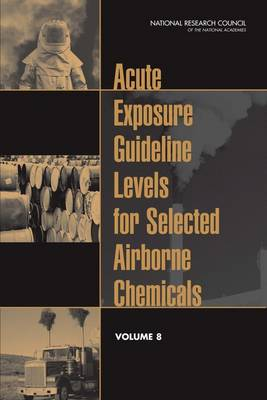Acute Exposure Guideline Levels for Selected Airborne Chemicals: Volume 8 (Paperback)