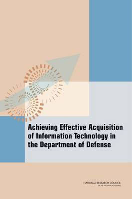 Achieving Effective Acquisition of Information Technology in the Department of Defense (Paperback)