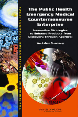 The Public Health Emergency Medical Countermeasures Enterprise: Innovative Strategies to Enhance Products from Discovery Through Approval: Workshop Summary (Paperback)