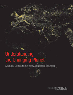 Understanding the Changing Planet: Strategic Directions for the Geographical Sciences (Paperback)
