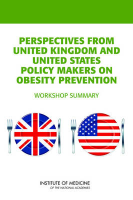 Perspectives from United Kingdom and United States Policy Makers on Obesity Prevention: Workshop Summary (Paperback)