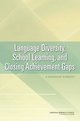 Language Diversity, School Learning, and Closing Achievement Gaps: A Workshop Summary (Paperback)