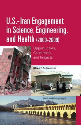 U.S.-Iran Engagement in Science, Engineering, and Health (2000-2009): Opportunities, Constraints, and Impacts (Hardback)