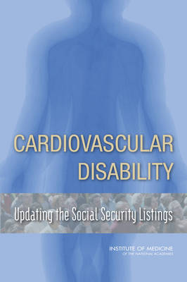 Cardiovascular Disability: Updating the Social Security Listings (Paperback)