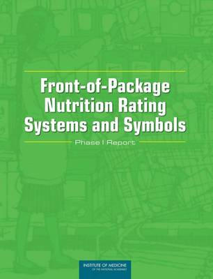 Front-of-Package Nutrition Rating Systems and Symbols: Phase I Report (Paperback)