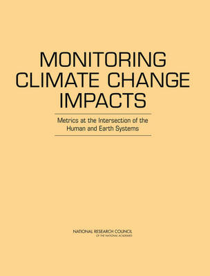 Monitoring Climate Change Impacts: Metrics at the Intersection of the Human and Earth Systems (Paperback)