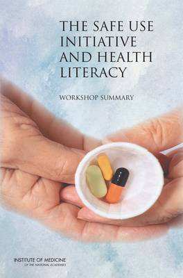 The Safe Use Initiative and Health Literacy: Workshop Summary (Paperback)