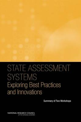 State Assessment Systems: Exploring Best Practices and Innovations: Summary of Two Workshops (Paperback)