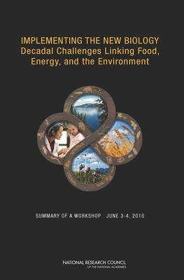 Implementing the New Biology: Decadal Challenges Linking Food, Energy, and the Environment: Summary of a Workshop, June 3-4, 2010 (Paperback)