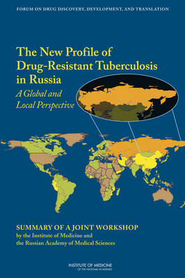 The New Profile of Drug-Resistant Tuberculosis in Russia: A Global and Local Perspective: Summary of a Joint Workshop by the Institute of Medicine and the Russian Academy of Medical Science (Paperback)