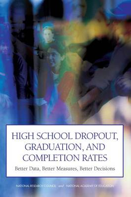 High School Dropout, Graduation, and Completion Rates: Better Data, Better Measures, Better Decisions (Paperback)