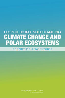 Frontiers in Understanding Climate Change and Polar Ecosystems: Report of a Workshop (Paperback)