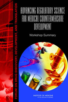 Advancing Regulatory Science for Medical Countermeasure Development: Workshop Summary (Paperback)
