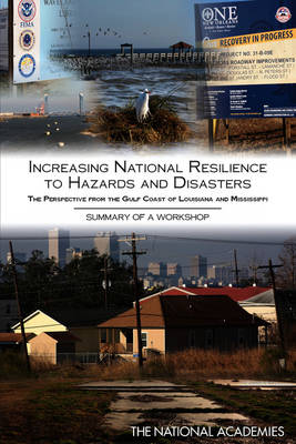 Increasing National Resilience to Hazards and Disasters: The Perspective from the Gulf Coast of Louisiana and Mississippi: Summary of a Workshop (Paperback)