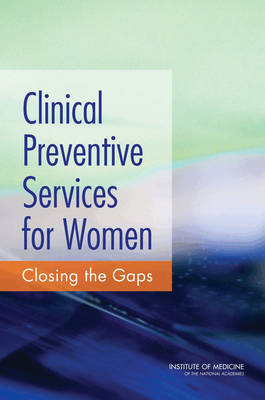 Clinical Preventive Services for Women: Closing the Gaps (Paperback)
