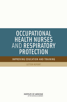Occupational Health Nurses and Respiratory Protection: Improving Education and Training: Letter Report (Paperback)