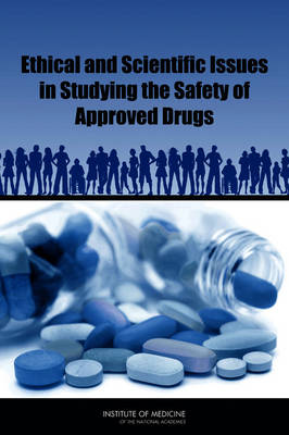 Ethical and Scientific Issues in Studying the Safety of Approved Drugs (Paperback)